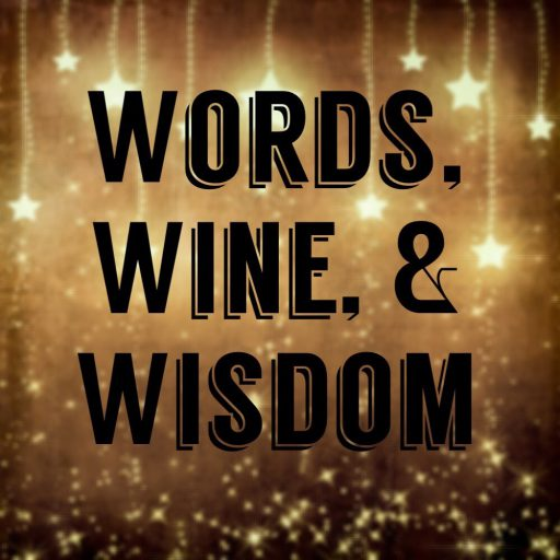 Words, Wine, & Wisdom